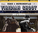 BES & ISSUGI「VIRIDIAN SHOOT - Remix & Instrumentals」