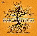 BILLY BRANCH & THE SONS OF BLUES「Roots And Branches - The Songs Of Little Walter」