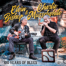 ELVIN BISHOP & CHARLIE MUSSELWHITE「100 Years Of Blues」