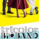 tricolor「tricolor BIGBAND」