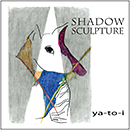 ya-to-i featuring Shibata Satoko&Jun Jun「Shadow Sculpture」