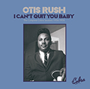 OTIS RUSH「I Can't Quit You Baby - The Complete Cobra Sessions 1956-1958」