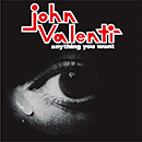 JOHN VALENTI「Anything You Want」