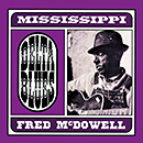 FRED McDOWELL「MISSISSIPPI Delta Blues」