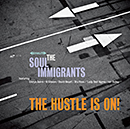 THE SOUL IMMIGRANTS「The Hustle Is On」