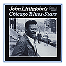 JOHN LITTLEJOHN「Chicago Blues Stars」