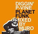 MURO「DIGGIN' P-VINE: Planet Funk」