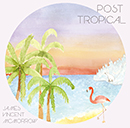 JAMES VINCENT McMORROW「POST TROPICAL」