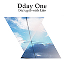 Dday One「Dialogue with Life」