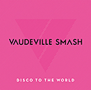 VAUDEVILLE SMASH「Disco To The World -Greatest Hits for Japan-」