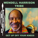 WENDELL HARRISON「Get Up Off Your Knees」