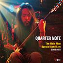Quarter Note - The Main Man Special Band Live 2004-2011