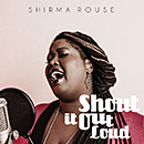 SHIRMA ROUSE「Shout It Out Loud」