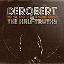 DeRobert & the Half-Truths「Beg Me, Soul in a Digital World」
