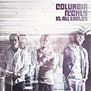 COLUMBIA NIGHTS「In All Things」