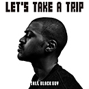 Tall Black Guy「Let's Take A Trip」