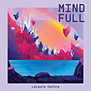 Leisure Centre「Mind Full」