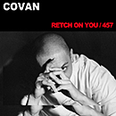 COVAN「RETCH ON YOU/457」