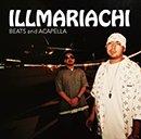 ILLMARIACHI「ILLMARIACHI BEATS and ACAPELLA」