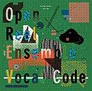 OPEN REEL ENSEMBLE「Vocal Code」