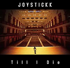 "JOYSTICKKの4か月連続配信リリース最終章を飾るアツいメッセージ・ソング""Till I Die""、いよいよ本日解禁!薗田賢次監督の手によるTrailerも合わせて公開!"
