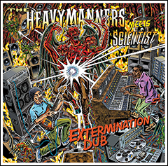 THE HEAVYMANNERS meets SCIENTIST 『EXTERMINATION DUB』のリリースパーティーが10/26、恵比寿のLIQUID ROOMにて開催!!