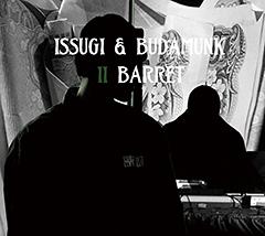 ISSUGI & BUDAMUNKの11月にリリースを予定しているジョイント・アルバム『II BARRET』の特典をまとめました!