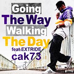 """新潟のフッド・スター・ラッパー、cak73のEXTRIDEをフィーチャーした新曲""""Going The Way Walking The Day""""が本日より解禁!"""