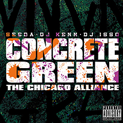 SEEDA、DJ ISSO 、DJ KENNによる日本一売れたミックステープシリーズ最新作、CONCRETE GREEN THE CHICAGO ALLIANCEが4月11日発売!先行シングルがiTunesにて配信中!