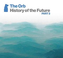 これぞ未来の歴史!21世紀に入ってリリースされたジ・オーブの楽曲のベスト盤が2/18に発売!一部店舗では先着購入者特典として激レア音源を収録したCDRを購入者特典としてプレゼント!