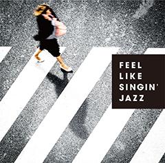 """新世代のジャジーなヴォーカリストを紹介する""""Feelin' Jazzy""""シリーズ初のコンピ『Feel Like Singin' Jazz』がiTunesで爆売れ中!JAZZチャートで1位を獲得!"""
