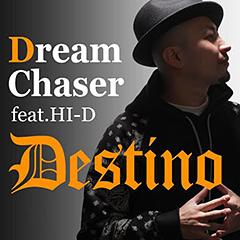 "DESTINOの完全復活を遂げるニュー・アルバムのリリースが決定!先行第一弾シングルとしてHI-Dとのコラボ""Dream Chaser""、7/17配信解禁!!"