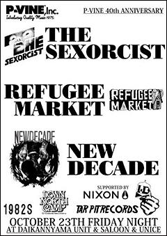 P-VINE設立40周年を記念し、10/23に代官山UNIT、SALOON、UNICEにて開催となるTHE SEXORCIST x NEW DECADE x REFUGEE MARKET の出演者と詳細が決定!