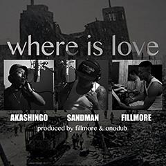"""人気DJ/プロデューサー、FILLMOREとTrailers TrashのSANDMANが手を組み、AKASHINGOを迎えて放つ鮮烈なメッセージ・ソング """"where is love""""、本日より配信開始!"""