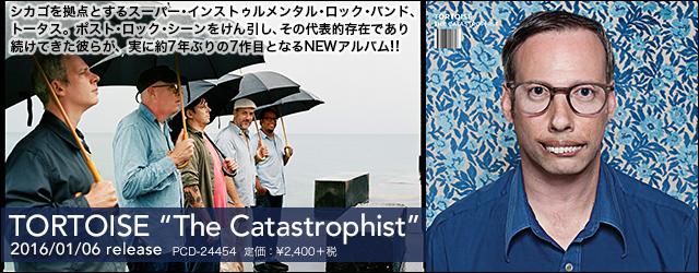 "1/6 release TORTOISE ""The Catastrophist"""