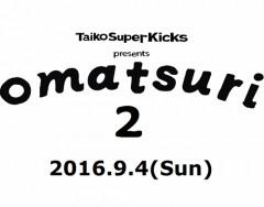 "Taiko Super Kicks 【Taiko Super Kicks presents ""o m a t s u r i 2""】at 東京"