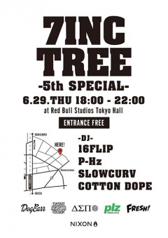 「7INC TREE - 5th SPECIAL -」がRed Bull Studiosにて開催!DJは16FLIP、P-Hz、SLOWCURV、COTTON DOPEでエントランスはフリー!