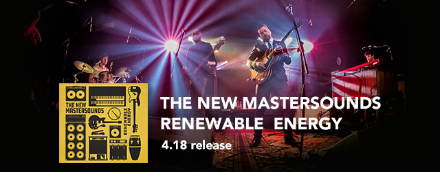 """4/18 release THE NEW MASTERSOUNDS """"Renewable Energy"""""""