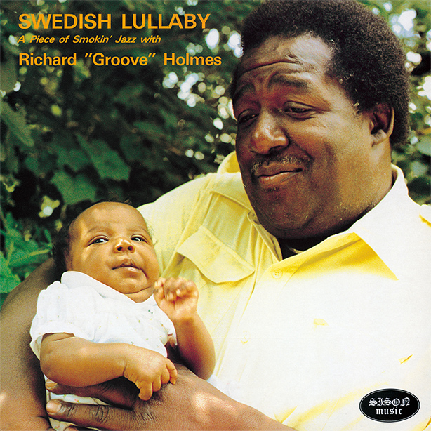 ジャズ・オルガンの巨人、リチャード・グルーヴ・ホームズの幻の名盤『Swedish Lullaby』が日本のみで世界初CD化!紙ジャケット仕様にて本日リリース!