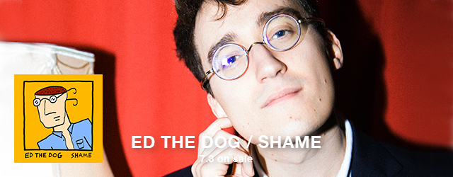 7/3 release ED THE DOG / Shame