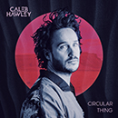 Caleb Hawley「Circular Thing」