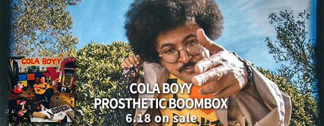6/18 COLA BOYY / PROSTHETIC BOOMBOX