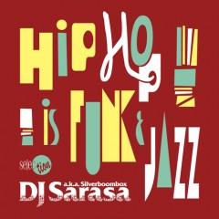 """本日から配信開始!iTunes限定の大好評リーズナルコンピシリーズ! DJ SARASA selection """"HIPHOP is FUNK & JAZZ""""リリース!"""