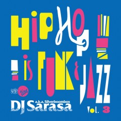 "iTunes限定の大好評リーズナブルコンピ!『DJ SARASA selection ""HIPHOP is FUNK & JAZZ"" Vol.3』本日配信開始!!"