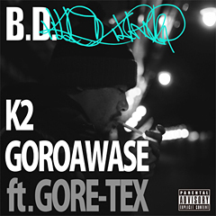 "B.D.の待望の新曲""K2"" / ""ゴロアワセ feat. GORE-TEX""、本日より先行解禁!"