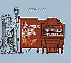 偉大なるハモンド・オルガン奏者、DR. LONNIE SMITHとの共作アルバム『That's What You Say!』をリリースしたTHE JAZZINVADERS。新作ミュージック・ヴィデオが公開中!!
