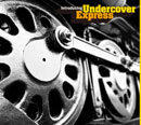 UNDERCOVER EXPRESS「Introducing Undercover Express」