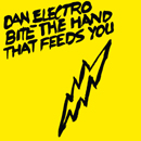 Dan Electro「Bite The Hand That Feeds You」