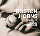 BOSTON HORNS「Givin' up Food For Funk」
