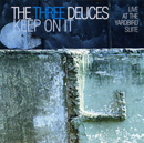 The Three Deuses「Keep On It: Live At The Yardbird Suite」